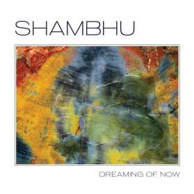 Dreaming of Now, Shambhu's latest CD